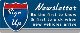 Sign Up Newsletter Be the first to know & first to pick when new vehicles arrive